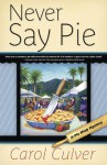 Never Say Pie (A Pie Shop Mystery) - Carol Culver