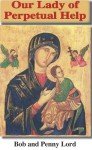Our Lady of Perpetual Help (Many Faces of Mary Book II) - Lord Bob, Penny Lord