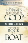 Whatever Happened to the Power of God? & It's Time to Rock the Boat - Michael Brown