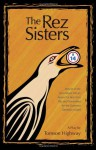 The Rez Sisters: A Play in Two Acts - Tomson Highway