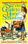 Survivor's Guide to Home Schooling - Luanne Shackelford, Susan White