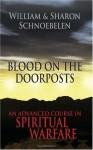 Blood on the Doorposts: An Advanced Course in Spiritual Warfare - William Schnoebelen, Sharon Schnoebelen
