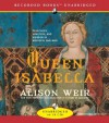 Queen Isabella: Treachery, Adultery, and Murder in Medieval England (Audiocd) - Alison Weir, Lisette Lecat