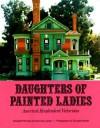 Daughters of Painted Ladies: America's Resplendent Victorians - Elizabeth Pomada, Michael Larsen