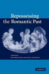 Repossessing the Romantic Past - Heather Glen, Paul Hamilton