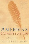 America's Constitution: A Biography - Akhil Reed Amar
