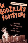In Godzilla's Footsteps: Japanese Pop Culture Icons on the Global Stage - William Tsutsui, Michiko Ito