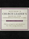 Nelson's Church Leader's Manual for Congregational Care: KJV Edition - Thomas Nelson Publishers