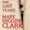 The Lost Years: A Novel (Audio) - Jan Maxwell, Mary Higgins Clark