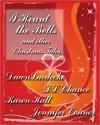 I Heard the Bells-an Anthology of Holiday Stories - Dawn Luedecke, Karen Hall, Jennifer Conner, D.L. Chance