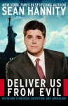 Deliver Us From Evil: Defeating Terrorism, Despotism And, Liberalism - Sean Hannity