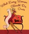 What Every Woman Should Do Once (Mini Book) (Charming Petite Series) - Claudine Gandolfi, Kerrie Hess