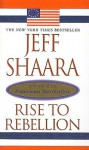 Rise to Rebellion: A Novel of the American Revolution - Jeff Shaara