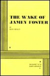 The Wake of Jamey Foster - Beth Henley