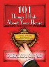 101 Things I Hate About Your House: A Premier Designer Takes You on a Room-by-Room Tour to Transform Your Home from Faux Pas to Fabulous - James Swan, Stanley Meyer, Carol Beggy
