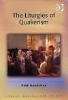 The Liturgies of Quakerism - Pink Dandelion