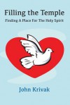 Filling the Temple: Finding a Place for the Holy Spirit - John Krivak, James Wong