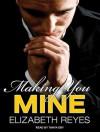 Making You Mine - Elizabeth Reyes, Tanya Eby