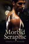 Morbid Seraphic - S.K. Whiteside, Amanda R. Browning, Dominique Goodall, Jana Boskey, KaSonndra Leigh, Nathan Squiers, Stephen B. Pearl, Lisa Goldman