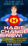 Habit: Habit Change Now! - The Ultimate Guide To Changing Any Habit Fast! - Change Habits And Stop Procrastination, Maximize Self Control And Willpower, ... Discipline, Concentration, Time Management) - Ryan Cooper