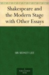 Shakespeare and the Modern Stage with Other Essays (免费公版书) - Sidney Lee