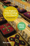 The Anglican Understanding of the Church: An introduction - Paul Avis