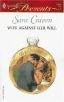 Wife Against Her Will (Modern Romance S.) - Sara Craven