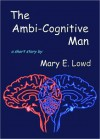 The Ambi-Cognitive Man - Mary E. Lowd