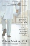 Genetic Rounds: A Doctor's Encounters in the Field that Revolutionized Medicine - Robert Marion