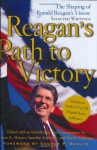 Reagan's Path to Victory: The Shaping of Ronald Reagan's Vision: Selected Writings - Ronald Reagan, Annelise Anderson, Martin Anderson