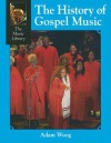 The History of Gospel Music (The Music Library) - Adam Woog
