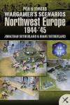 Wargame Scenarios: Northwest Europe 1944 - 45 - Jonathan Sutherland, Diane Canwell
