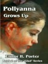 Pollyanna Grows Up [Glad Series Book 2] - Eleanor H. Porter