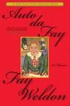 Auto Da Fay: A Memoir - Fay Weldon