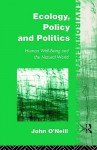 Ecology, Policy and Politics - John O'Neill