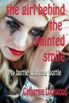 The Girl Behind the Painted Smile: My Battle with the Bottle - Catherine Lockwood