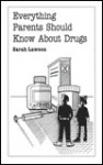 Everything Parents Should Know about Drugs - Sarah Lawson