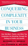 Conquering Complexity in Your Business: How Wal-Mart, Toyota, and Other Top Companies Are Breaking Through the Ceiling on Profits and Growth - Michael George, Stephen A. Wilson
