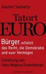 Tatort EURO: Bürger, schützt das Recht, die Demokratie und euer Vermögen Einführung von Hans Magnus Enzensberger (German Edition) - Joachim Starbatty, Hans Magnus Enzensberger