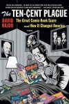 The Ten-Cent Plague: The Great Comic Book Scare and How It Changed America - David Hajdu