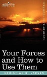 Your Forces and How to Use Them - Christian D. Larson