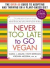 Never Too Late to Go Vegan: The Over-50 Guide to Adopting and Thriving on a Plant-Based Diet - Carol J. Adams, Patti Breitman, Ginny Messina