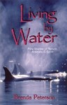 Living by Water: New Stories of Nature, Animals & Spirit - Brenda Peterson