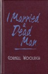 I Married a Dead Man (The Best Mysteries of All Time) - William Irish, Cornell Woolrich
