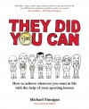 They Did You Can: How to achieve whatever you want in life with the help of your sporting heroes - Michael Finnigan, Ian Gilbert