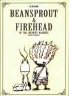ถั่วงอกและหัวไฟ :ในความบ้าคลั่งอันมิรู้สิ้นสุด (BEANSPROUT & FIREHEAD: IN THE INFINITE MADNESS) - ทรงศีล ทิวสมบุญ