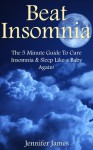 Beat Insomnia - The 5 Minute Guide To Cure Insomnia & Sleep Like a Baby Again! - Jennifer James