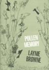 Pollen Memory - Laynie Browne