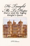 He Taught Me to Hope: Darcy and the Young Knight's Quest - P.O. Dixon