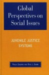 Global Perspectives on Social Issues: Juvenile Justice Systems - Rita James Simon